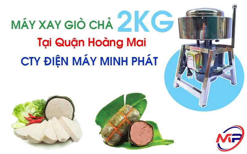 Máy Xay Giò Chả 2KG Tại Quận Hoàng Mai